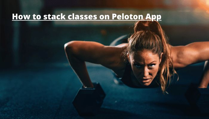 how to stack classes on peloton app