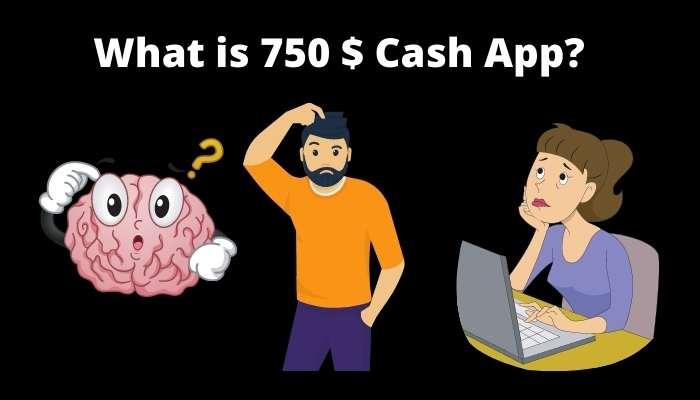 What is 750 Dollar Cash App